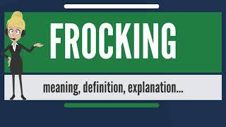 What is FROCKING? What does FROCKING mean? FROCKING meaning, definition & explanation