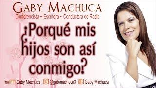 ¿Por qué mis hijos son así conmigo? con Gaby Machuca