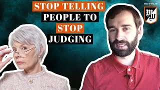 Stop Telling People To Stop Judging | The Matt Walsh Show Ep. 36