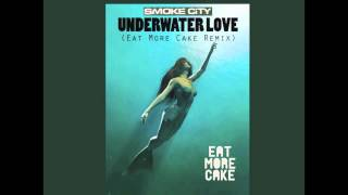 Smoke City - Underwater Love (Eat More Cake Remix)