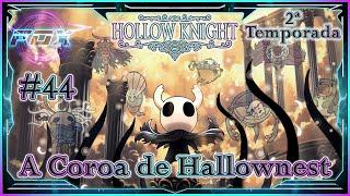 #44 A Coroa de Hallownest - 2ª Temporada - Hollow Knight