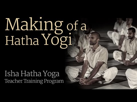 Making of a Hatha Yogi -- Isha Hatha Yoga Teacher Training Program...
