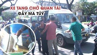 Thót tim giây phút cảnh sát ập vào bắt xe tang chở quan tài đầy ma túy