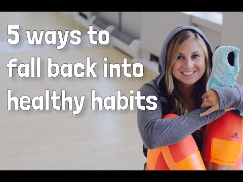 5 Ways To Fall Back Into Your Healthy Habits