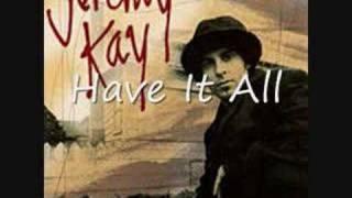 Watch Jeremy Kay Have It All video