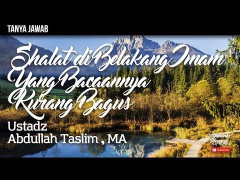 Tanya Jawab : Shalat Di Belakang Imam Yang Bacaannya Kurang Bagus - Ustadz Abdullah Taslim, MA.
