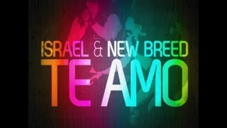 Te Amo- Israel Houghton Official Video