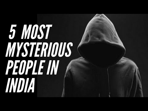 Top 5 - Most Mysterious People In India