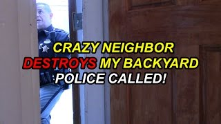 Crazy Neighbor Destroys My Backyard! (POLICE CALLED)