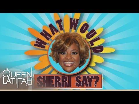 What Would Sherri Shepherd Say? | The Queen Latifah Show