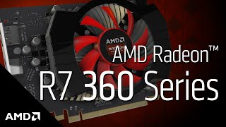 AMD Radeon™ R7 360 Graphics: Product Overview