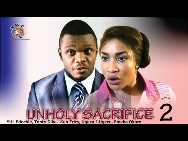 Unholy Sacrifice 2 - Nigerian Nollywood Movie