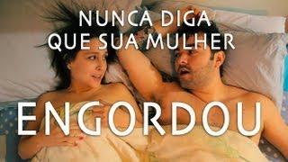 Nunca diga que sua mulher engordou - GALO FRITO