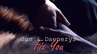 Jon & Daenerys - Fix You