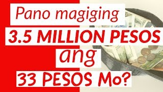 Pano magiging 3 5 MILLION PESOS ang 33 PESOS mo?