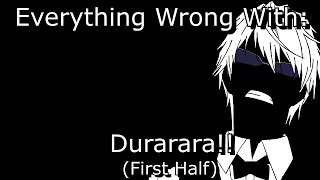 Everything Wrong With: Durarara!! (First Half)