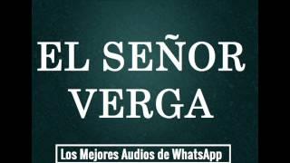 EL SEÑOR VERGA - Los Mejores Audios De WhatsApp