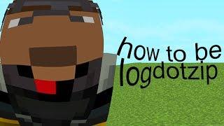 logdotzip but he Mocks himself the whole video