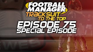 Tracksuit to the Top: Episode 75 - Hour Long Special! (almost) | Football Manager 2015
