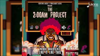 Kes Patrice Roberts Like It Like That 2am Project 34 2018 Soca 34 Hd
