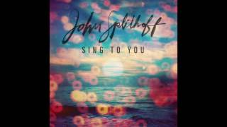 John Splithoff - Sing To You (Official Audio)