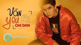 VẪN YÊU ĐẤY THÔI - CHI DÂN | OFFICIAL MUSIC VIDEO
