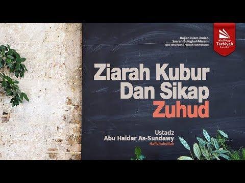 Ziarah Kubur dan Sifat Zuhud | Ustadz Abu Haidar As-Sundawy حفظه الله