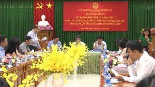 Ủy ban Thường vụ Quốc hội giám sát về nguồn vốn vay nước ngoài tại Cần Thơ