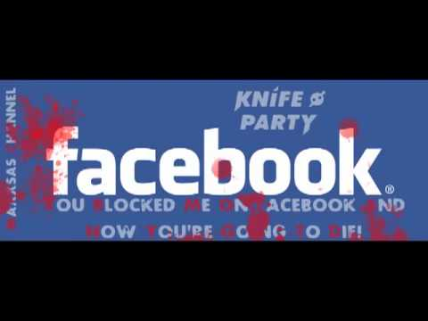 Knife Party - Internet Friends (You Blocked Me On Facebook And Now You're Going To Die)