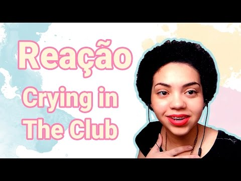 Reação Crying in The Club- Camila Cabello