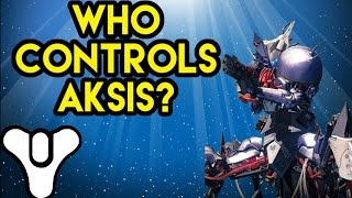 Destiny Lore Aksis: Who controls Aksis?