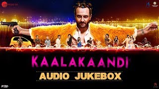 Kaalakaandi Full Movie Audio Jukebox | Saif Ali Khan, Kunaal Roy Kapur & Deepak Dobriyal