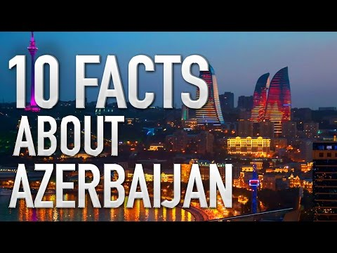 10 FACTS you didn't know about AZERBAIJAN!