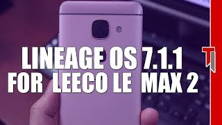 Official Lineage OS For Le Max 2 - Nougat 7.1.2! Best Rom?