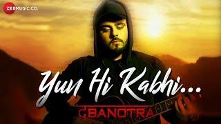Da Banotra - Yun Hi Kabhi | Official Music Video | Latest Hindi Song 2018