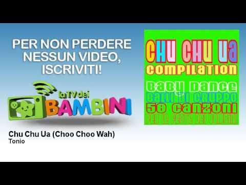 Tonio - Chu Chu Ua - Choo Choo Wah