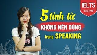 [IELTS Speaking] - 5 tính từ không nên dùng trong IELTS Speaking | cô Thùy Linh | IELTS Fighter