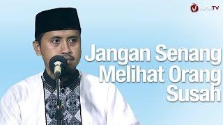 Kajian Islam: Jangan Senang Melihat Orang Susah - Ustadz Abdullah Zaen, MA