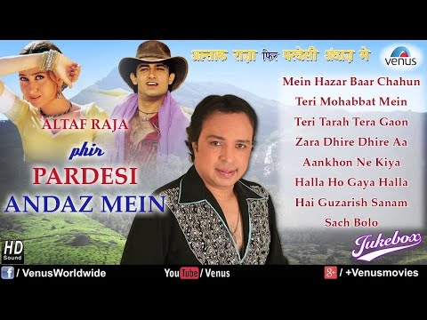Phir Pardesi Andaz Mein - Altaf Raja (Audio Jukebox)