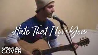 Watch Boyce Avenue Hate That I Love You video