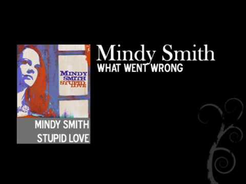 Mindy Smith - What Went Wrong