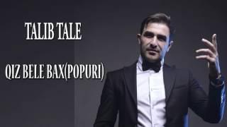 Talib Tale - QIZ BELE BAX(TOY, HALAY POPURI)