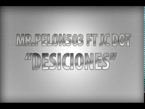 Mr.Pelon503 Ft JC Dot - Desiciones