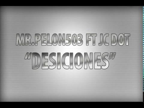 Mr.Pelon503 Ft JC Dot - Desiciones
