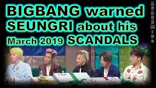 BIGBANG warned SEUNGRI about his SCANDAL 2019 (years ago)