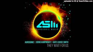 Aurosonic & Denis Karpinskiy feat. Kate Louise Smith - They Wait For Us (Progressive Mix)