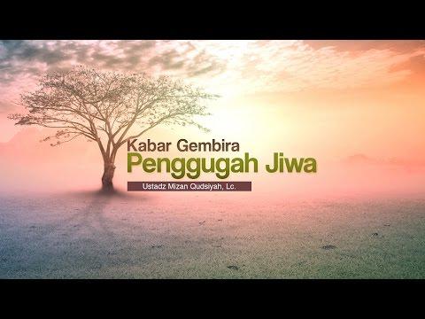 Ceramah Agama Islam: Kabar Gembira Penggugah Jiwa (Ustadz Mizan Qudsiyah, Lc.)