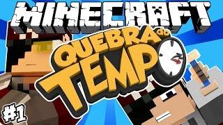QUEBRA DO TEMPO! - Minecraft #1?