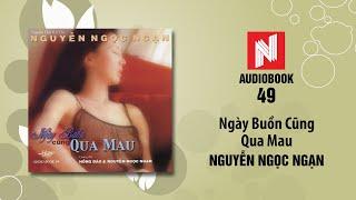 Nguyễn Ngọc Ngạn | Ngày Buồn Cũng Qua Mau - Phần 1 (Audiobook 49)