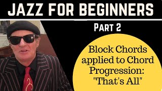 "Jazz For Beginners, (Part 2), Block Chords applied to Chord Progression,: ""That"